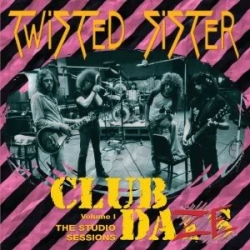 """Twisted Sister """"You Can't Stop Rock'n'Roll Club Daze Volume 1"""""""