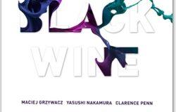 """Maciej Grzywacz, Yasushi Nakamura, Clarence Penn """"Black Wine"""""""