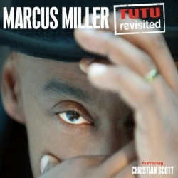 "Marcus Miller feat. Christian Scott ""TUTU Revisited"""