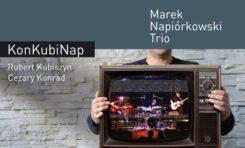 """Marek Napiórkowski Trio z płytą """"KonKubiNap"""""""