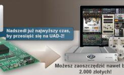 Wymień UAD na UAD-2!