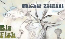 "Michał Zygmunt ""Big Fish In Deep Water"""