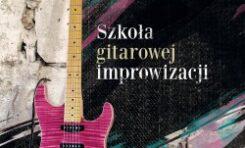 """Piotr Wójcicki """"Szkoła gitarowej improwizacji (książka + CD)"""""""