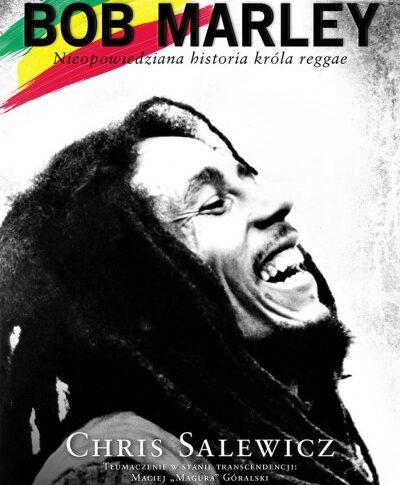"""Chris Salewicz """"Bob Marley. Nieopowiedziana historia króla reggae"""""""
