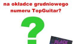 Konkurs - kto będzie na okładce grudniowego numeru TopGuitar?