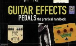 Guitar Effects Pedals. The Practical Handbook