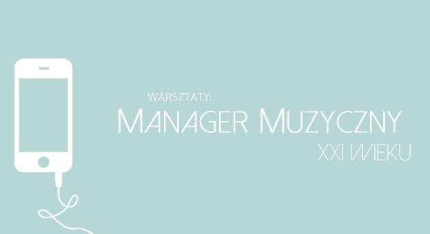 Bezpłatne warsztaty: Manager Muzyczny XXI wieku