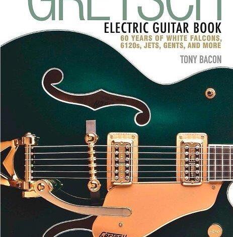 "Tony Bacon ""The Gretsch Electric Guitar Book"""