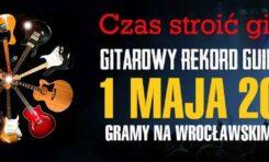 Gitarowy Rekord Guinnessa we Wrocławiu łączy Europę