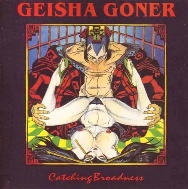 "Geisha Goner - ""Catching Broadness"""