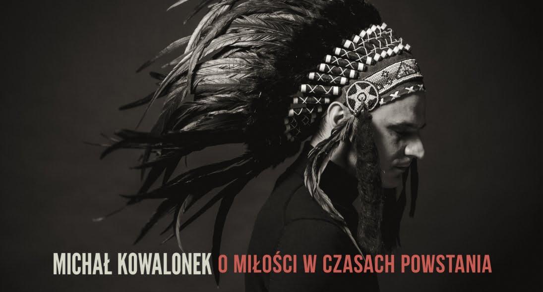 """Michał Kowalonek """"O miłości w czasach powstania"""""""